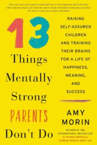 Amy Morin: 13 Things Mentally Strong Parents Don't Do | Kidskintha