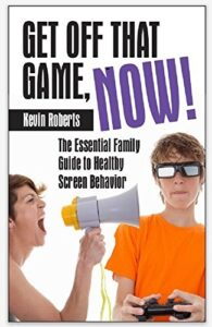 Get Off that Game, Now!: The Essential Family Guide to Healthy Screen Behavior