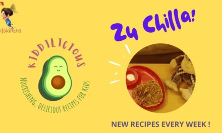This Week in Kiddilicious Recipes For Kids: Zu-Chilla, a Chilla with a Twist!